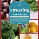 10 Whole Foods and Their Amazing Benefits