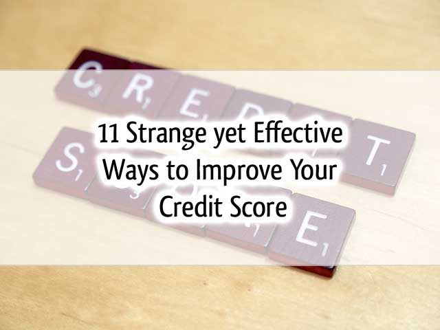 11 Strange yet Effective Ways to Improve your Credit Scrore