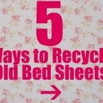 5 Ways to Recycle Used Bed Sheets into New Items