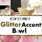 DIY Glitter Accent Bowl – Glittering, Gorgeous Addition to your Home