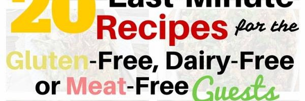 20 Last-Minute Recipes for the Gluten-Free, Dairy-Free or Meat-Free Guests