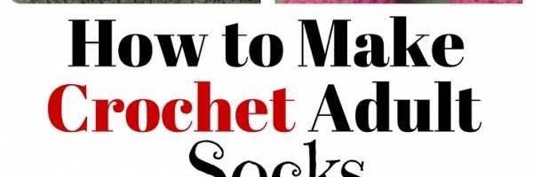 How to Make Crochet Adult Socks