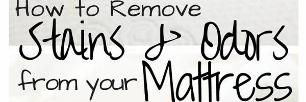 How to Remove Stains and Odors from your Mattress