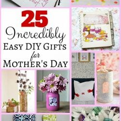 25 Incredibly Easy DIY Gifts for Mother's Day