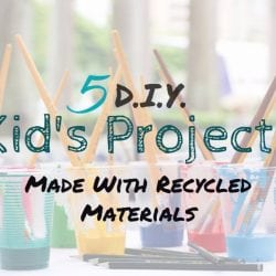 5 DIY Kid's Projects Made With Recycled Materials