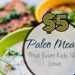 $5 Paleo Meals That Even Kids Will Love