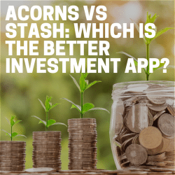 ACORNS VS STASH: WHICH IS THE BETTER INVESTMENT APP?