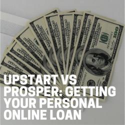 Upstart vs Prosper: Getting Your Personal Online Loan