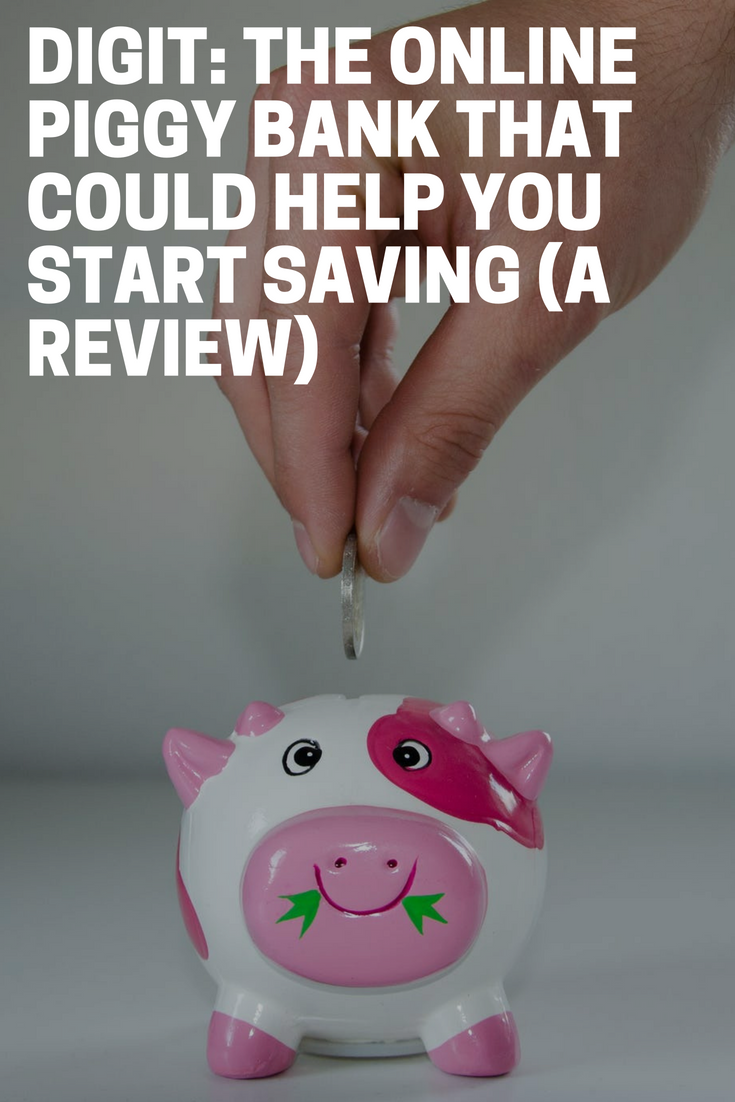 Digit: The Online Piggy Bank That Could Help You Start Saving (A Review)