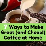 <thrive_headline click tho-post-170332 tho-test-114>7 Ways to Make Great (and Cheap!) Coffee at Home</thrive_headline>